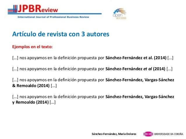 Artículo de revista con 3 autores Ejemplos en el texto: *…+ nos apoyamos en la definición propuesta por Sánchez-Fernández ...