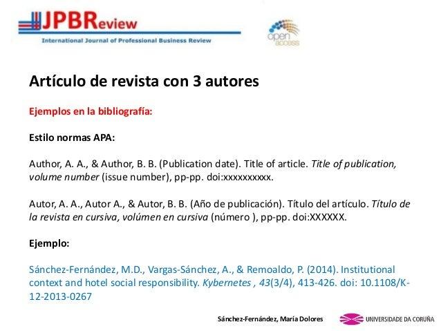 Sánchez-Fernández, María Dolores Artículo de revista con 3 autores Ejemplos en la bibliografía: Estilo normas APA: Author,...
