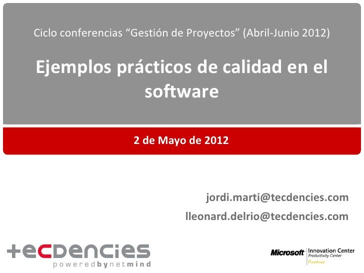 """Ciclo conferencias """"Gestión de Proyectos"""" (Abril-Junio 2012)Ejemplos prácticos de calidad en el            software       ..."""