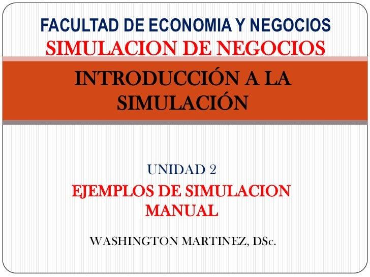 FACULTAD DE ECONOMIA Y NEGOCIOSSIMULACION DE NEGOCIOS   INTRODUCCIÓN A LA      SIMULACIÓN            UNIDAD 2   EJEMPLOS D...