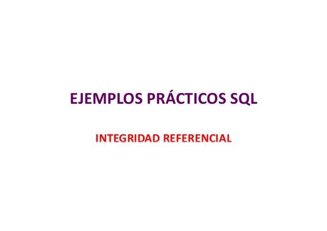 EJEMPLOSPRÁCTICOSSQL   INTEGRIDADREFERENCIAL   INTEGRIDAD REFERENCIAL