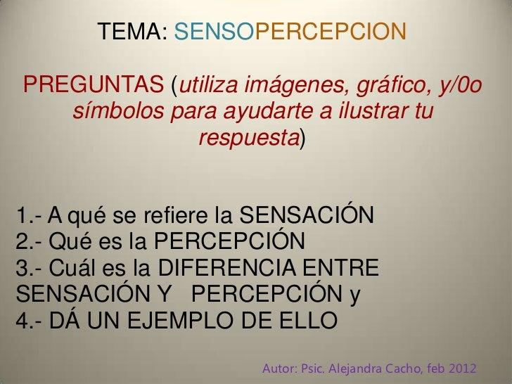 TEMA: SENSOPERCEPCIONPREGUNTAS (utiliza imágenes, gráfico, y/0o   símbolos para ayudarte a ilustrar tu              respue...