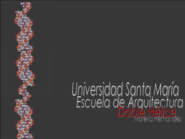 Universidad Santa María Escuela de Arquitectura Morella Hernández Doble Hélice