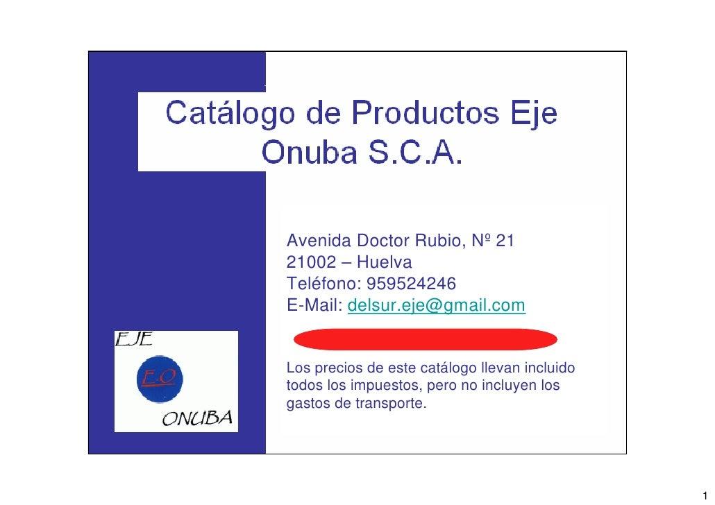 Avenida Doctor Rubio, Nº 21 21002 – Huelva Teléfono: 959524246 E-Mail: delsur.eje@gmail.com   Los precios de este catálogo...