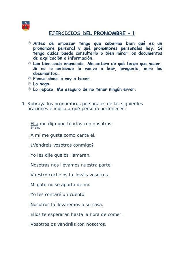 EJERCICIOS DEL PRONOMBRE – 1  Antes de empezar tengo que saberme bien qué es un pronombre personal y qué pronombres perso...