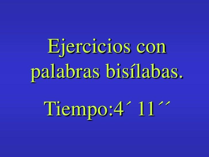 Ejercicios con palabras bisílabas. <br />Tiempo:4´ 11´´ <br />