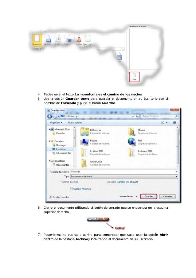 4. Teclee en él el texto La monotonía es el camino de los necios.5. Use la opción Guardar como para guardar el documento e...