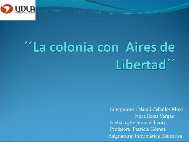 Integrantes : Natali Ceballos MoyaNora Rojas VargasFecha: 13 de Junio del 2013Profesora: Patricia GómezAsignatura: Informá...