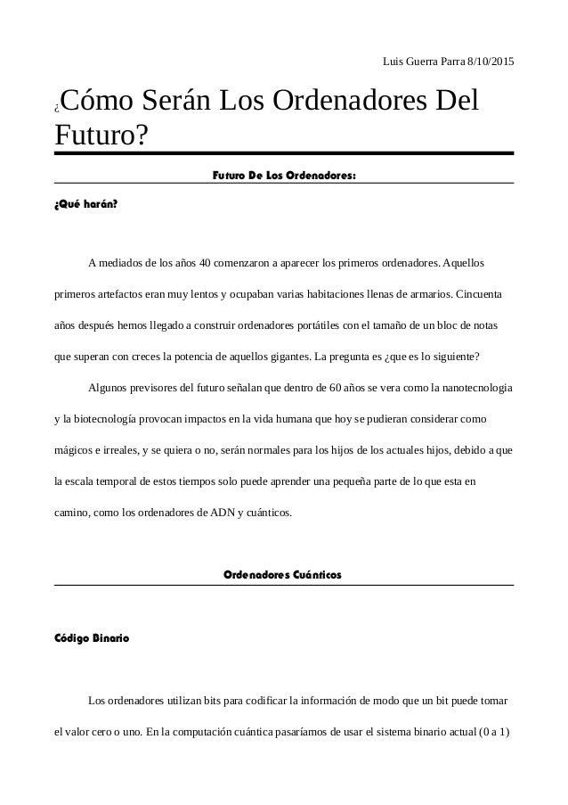 Luis Guerra Parra 8/10/2015 ¿Cómo Serán Los Ordenadores Del Futuro? Futuro De Los Ordenadores: ¿Qué harán? A mediados de l...