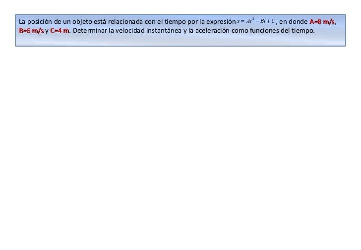 La posición de un objeto está relacionada con el tiempo por la expresión x = At − Bt + C , en donde A=8 m/s,              ...
