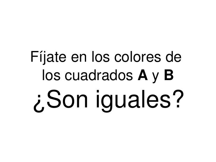 Fíjate en los colores de  los cuadrados  A  y  B ¿Son iguales?
