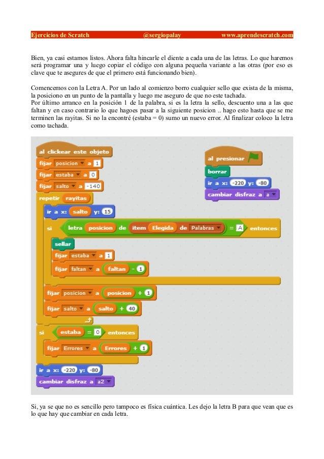 Ejercicios de Scratch @sergiopalay www.aprendescratch.com Bien, ya casi estamos listos. Ahora falta hincarle el diente a c...