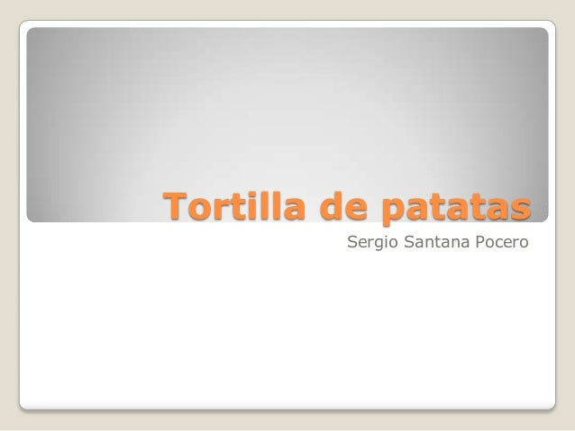 Tortilla de patatas         Sergio Santana Pocero