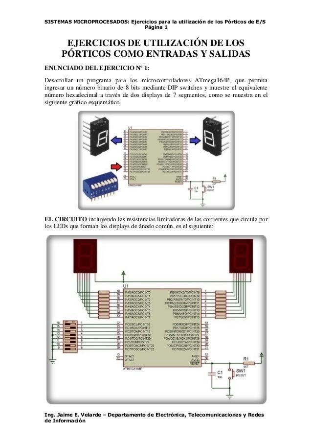 SISTEMAS MICROPROCESADOS: Ejercicios para la utilización de los Pórticos de E/S Página 1 Ing. Jaime E. Velarde – Departame...