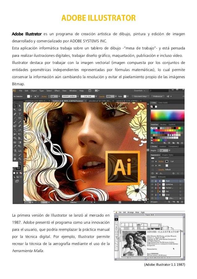 Adobe Illustrator es un programa de creación artística de dibujo, pintura y edición de imagen desarrollado y comercializad...