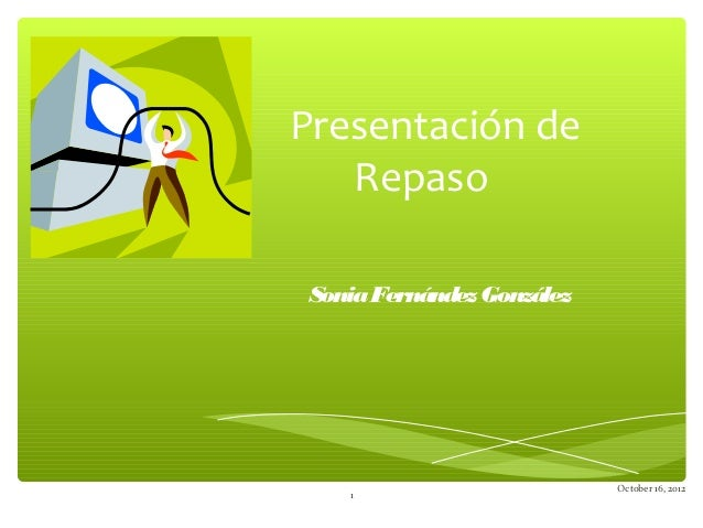 Presentación de   RepasoSonia Fernández González                           October 16, 2012   1