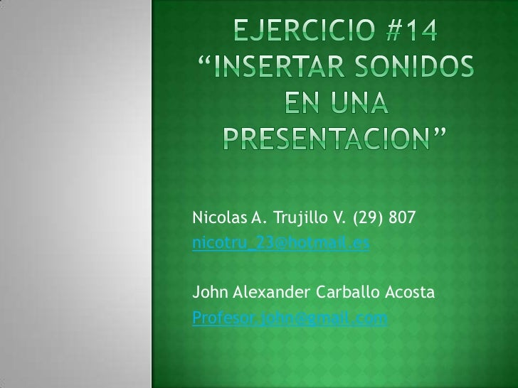 Nicolas A. Trujillo V. (29) 807nicotru_23@hotmail.esJohn Alexander Carballo AcostaProfesor.john@gmail.com