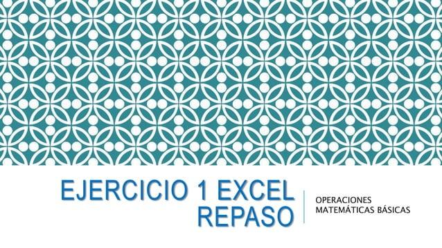 EJERCICIO 1 EXCEL REPASO OPERACIONES MATEMÁTICAS BÁSICAS