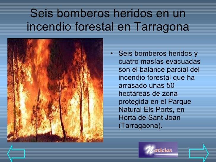 Seis bomberos heridos en un incendio forestal en Tarragona <ul><li>Seis bomberos heridos y cuatro masías evacuadas son el ...