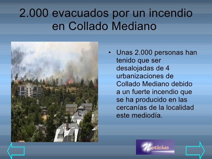 2.000 evacuados por un incendio en Collado Mediano  <ul><li>Unas 2.000 personas han tenido que ser desalojadas de 4 urbani...