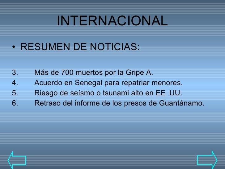 INTERNACIONAL <ul><li>RESUMEN DE NOTICIAS: </li></ul><ul><li>Más de 700 muertos por la Gripe A. </li></ul><ul><li>Acuerdo ...