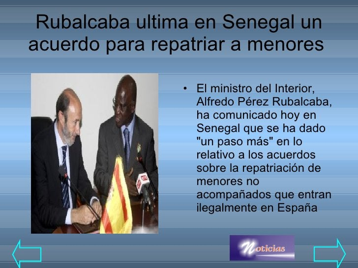 Rubalcaba ultima en Senegal un acuerdo para repatriar a menores  <ul><li>El ministro del Interior, Alfredo Pérez Rubalcaba...