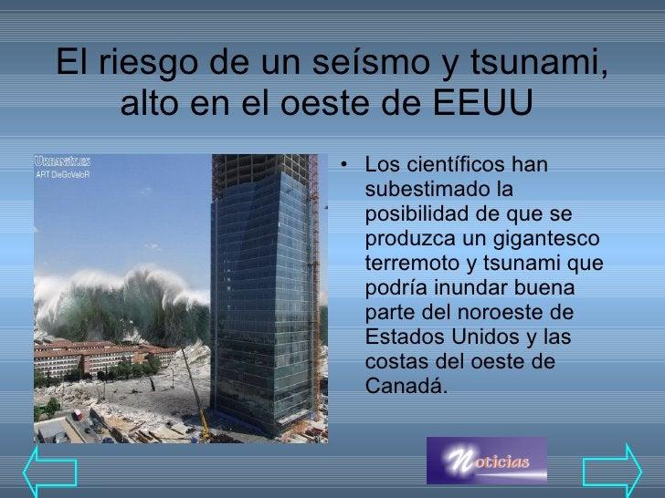 El riesgo de un seísmo y tsunami, alto en el oeste de EEUU <ul><li>Los científicos han subestimado la posibilidad de que ...