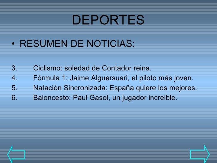 DEPORTES <ul><li>RESUMEN DE NOTICIAS: </li></ul><ul><li>Ciclismo: soledad de Contador reina. </li></ul><ul><li>Fórmula 1: ...