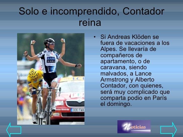Solo e incomprendido, Contador reina  <ul><li>Si Andreas Klöden se fuera de vacaciones a los Alpes. Se llevaría de compañe...