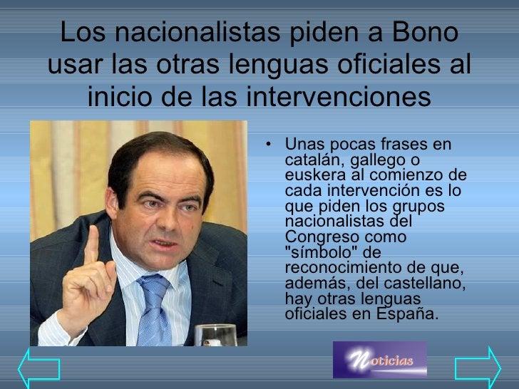 Los nacionalistas piden a Bono usar las otras lenguas oficiales al inicio de las intervenciones <ul><li>Unas pocas frases ...