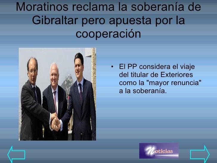 Moratinos reclama la soberanía de Gibraltar pero apuesta por la cooperación <ul><li>El PP considera el viaje del titular d...