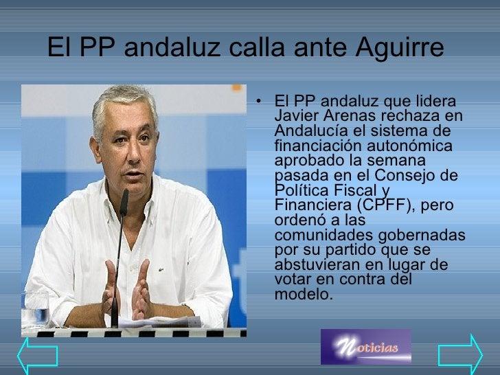 El PP andaluz calla ante Aguirre   <ul><li>El PP andaluz que lidera Javier Arenas rechaza en Andalucía el sistema de finan...
