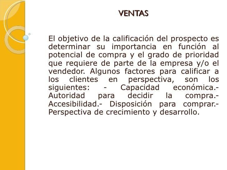 VENTAS El objetivo de la calificación del prospecto es determinar su importancia en función al potencial de compra y el gr...