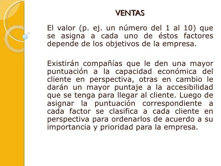 VENTAS El valor (p. ej. un número del 1 al 10) que se asigna a cada uno de éstos factores depende de los objetivos de la e...