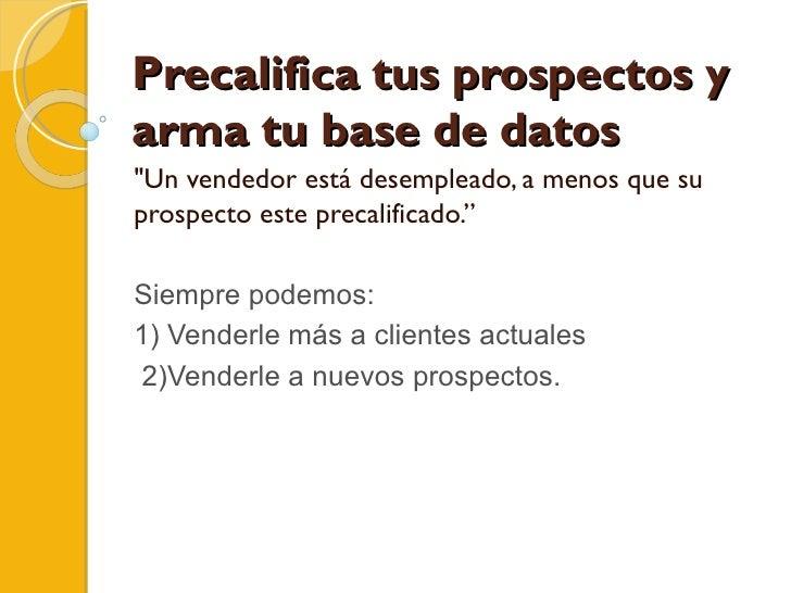 """Precalifica tus prospectos y arma tu base de datos """"Un vendedor está desempleado, a menos que su prospecto este preca..."""