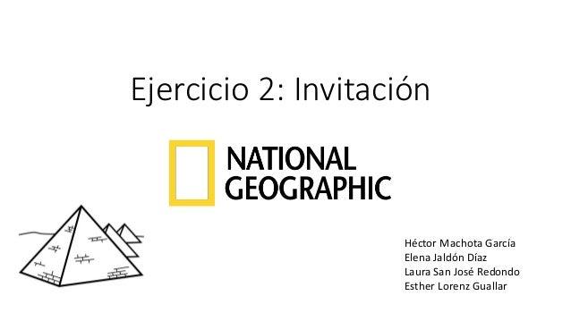 Ejercicio 2: Invitación  Héctor Machota García  Elena JaldónDíaz  Laura San José Redondo  Esther Lorenz Guallar