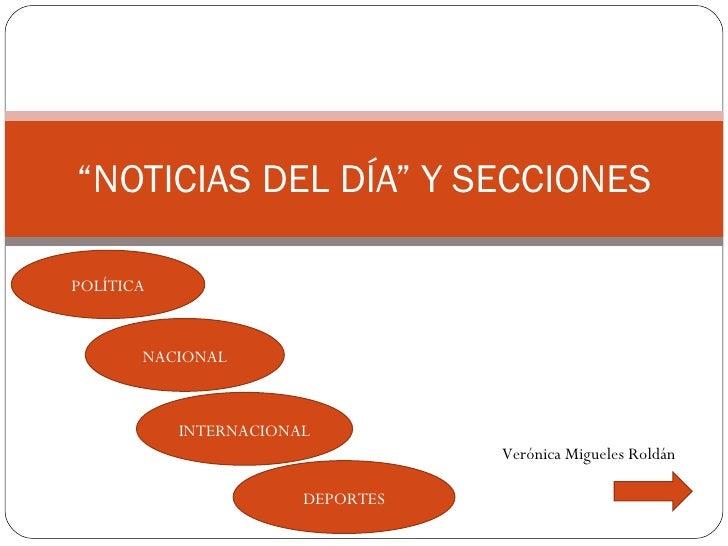 """"""" NOTICIAS DEL DÍA"""" Y SECCIONES Verónica Migueles Roldán POLÍTICA NACIONAL INTERNACIONAL DEPORTES"""