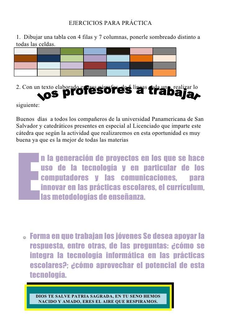 EJERCICIOS PARA PRÁCTICA1. Dibujar una tabla con 4 filas y 7 columnas, ponerle sombreado distinto atodas las celdas.2. Con...
