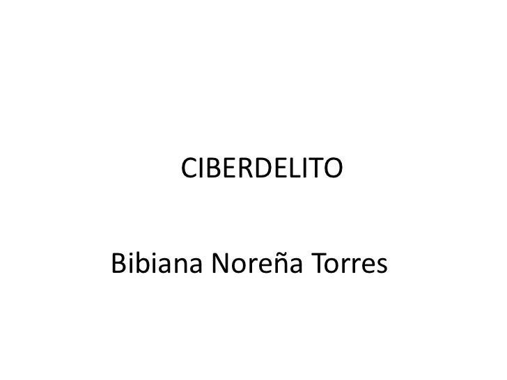 CIBERDELITOBibiana Noreña Torres