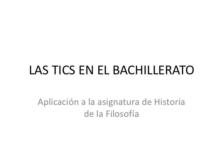 LAS TICS EN EL BACHILLERATO Aplicación a la asignatura de Historia             de la Filosofía