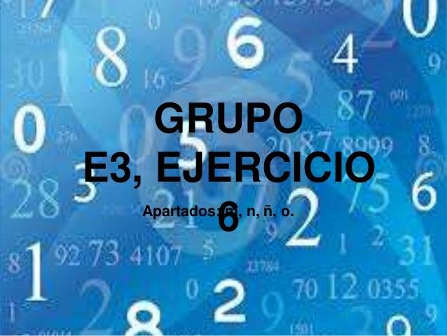GRUPOE3, EJERCICIO6Apartados: m, n, ñ, o.