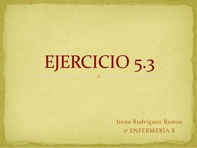 Irene Rodríguez Ramos   1º ENFERMERÍA B