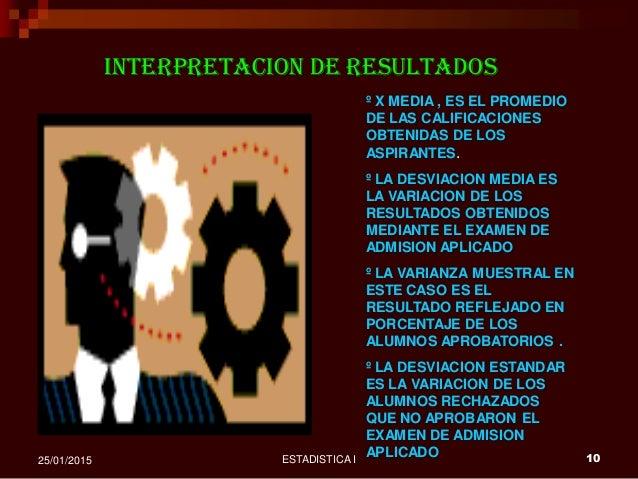 ESTADISTICA I 1025/01/2015 INTERPRETACION DE RESULTADOS º X MEDIA , ES EL PROMEDIO DE LAS CALIFICACIONES OBTENIDAS DE LOS ...