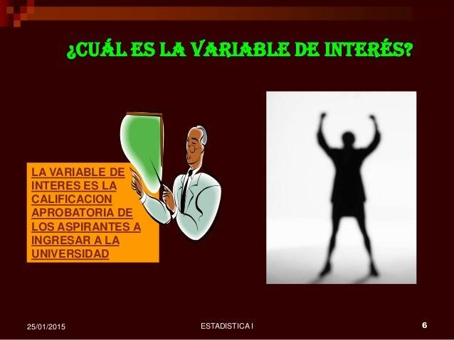 ESTADISTICA I 625/01/2015 ¿Cuál es la variable de interés? LA VARIABLE DE INTERES ES LA CALIFICACION APROBATORIA DE LOS AS...
