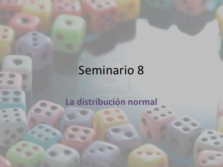 Seminario 8La distribución normal