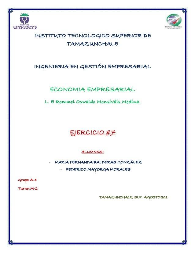 INSTITUTO TECNOLOGICO SUPERIOR DE TAMAZUNCHALE INGENIERIA EN GESTIÓN EMPRESARIAL ECONOMIA EMPRESARIAL L. E Rommel Oswaldo ...