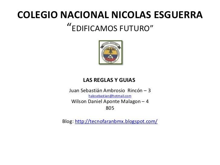 """COLEGIO NACIONAL NICOLAS ESGUERRA         """"EDIFICAMOS FUTURO""""                LAS REGLAS Y GUIAS          Juan Sebastián Am..."""
