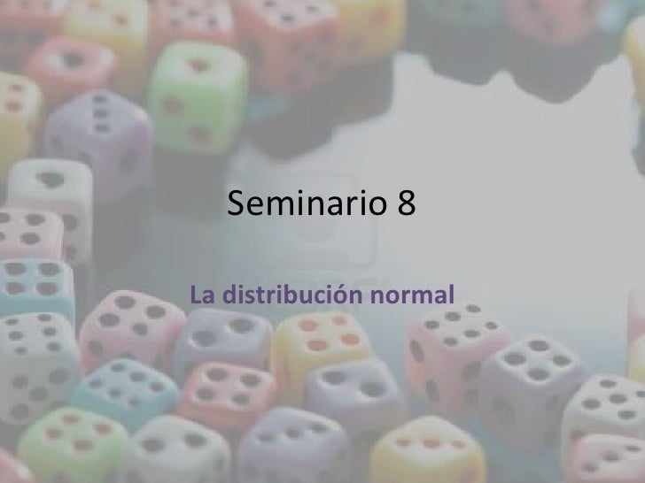 Seminario 8La distribución normal