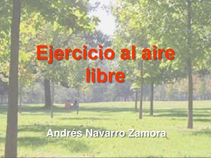 Ejercicio al aire libre<br />Andrés Navarro Zamora<br />