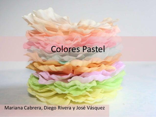Colores Pastel Mariana Cabrera, Diego Rivera y José Vásquez